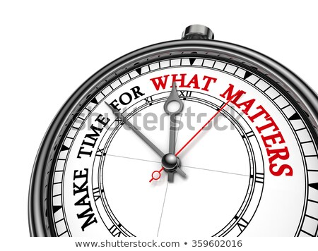 Make Time For What Matters - Business Concept. Stock photo © tashatuvango
