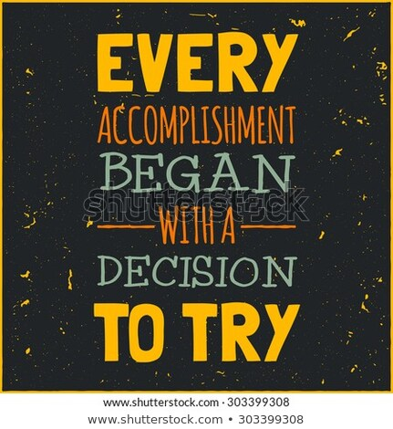 Every accomplishment began with a decision to try Stock photo © maxmitzu