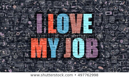 i love my job concept multicolor on dark brickwall stock photo © tashatuvango