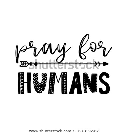 Pray for Humans - Support People in their hard time Stock photo © Zsuskaa