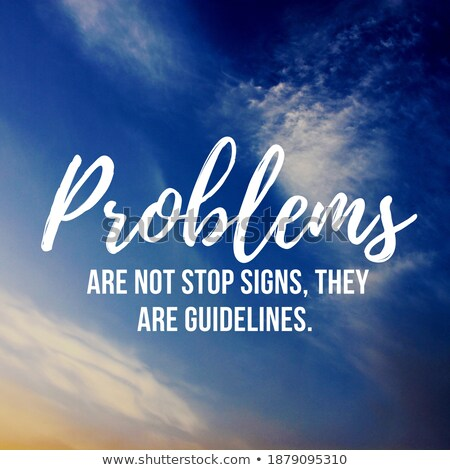 Problems Are Not Stop Signs They Are Guidelines Stock photo © ivelin