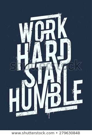 Work hard, stay humble Stock photo © maxmitzu