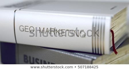 Geo Marketing. Book Title on the Spine. 3D. Stock photo © tashatuvango