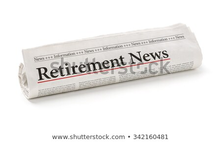 Rolled newspaper with the headline Retirement News Stock photo © Zerbor
