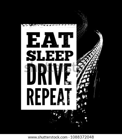 Motivational text for driver. Eat sleep drive repeat. Tire tracks on the background. Vector Stock photo © m_pavlov