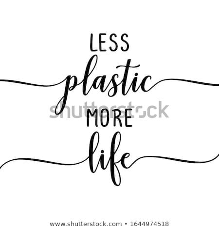 Daha az plastik daha fazla hayat çevre dostu slogan Stok fotoğraf © Zsuskaa