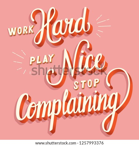 Work hard, play nice, stop complaining, hand lettering typography modern poster design Stock photo © BlueLela
