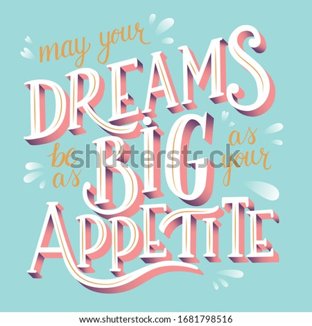 May your dreams be as big as your appetite, hand lettering typography modern poster design, flat vec Stock photo © BlueLela