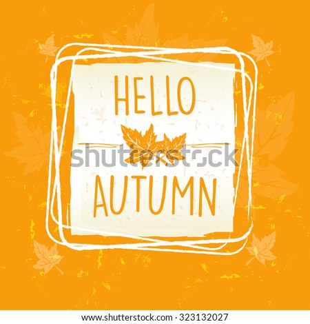 Hello Autumn In Frame With Leaves Over Yellow Orange Old Paper B Stockfoto © marinini