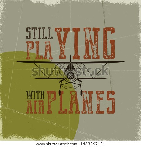 flight poster   still playing with airplanes quote retro monochrome style vintage hand drawn airpl stock photo © jeksongraphics