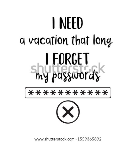 'I need a vacation that long I forget my passwords'- funny quote Stock photo © balasoiu