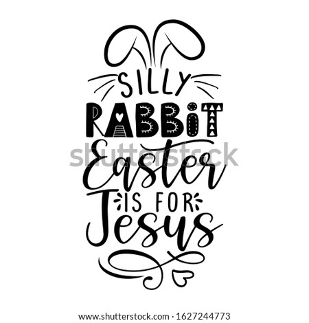 Silly rabbit, Easter is for Jesus - Calligraphy phrase for Easter  Stock photo © Zsuskaa