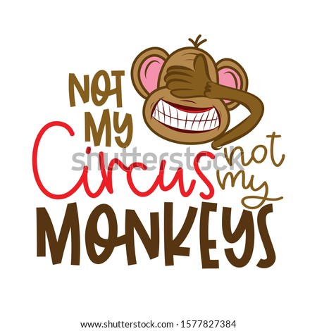 not my circus not my monkeys - funny lettering with crazy blind monkey. Stock photo © Zsuskaa