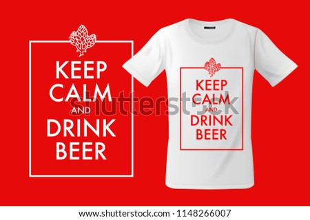 Keep calm and drink beer. Print on T-shirts, sweatshirts and souvenirs, cases for mobile phones, vec Stock photo © ikopylov