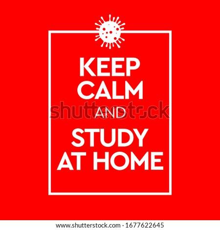 Keep Calm and Study At Home. Virus Novel Coronavirus 2019-nCoV and home quarantine. Vector illustrat Stock photo © ikopylov