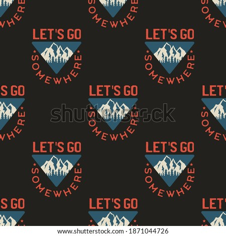 Camping seamless pattern with mountain badge. Let's Go Somewhere quote. Travel wallpaper background. Stock photo © JeksonGraphics