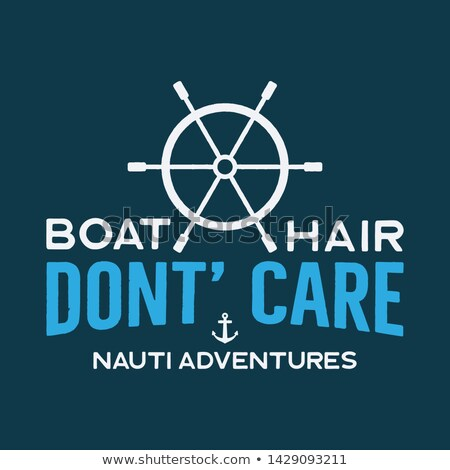 Stock photo: Nautical adventure vintage print design for t-shirt, logos or badge. Boat Hair Don't Care typography