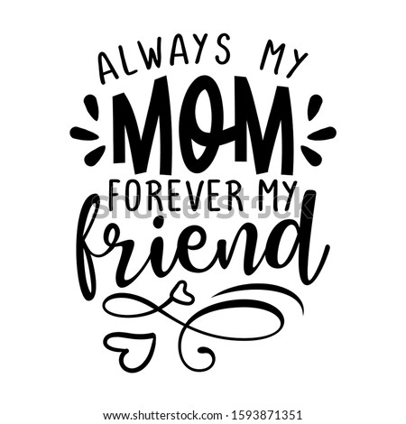 Always my Mom, forever my friend -  Funny hand drawn calligraphy text.  Stock photo © Zsuskaa