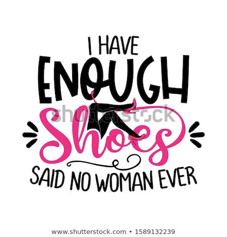 Suficiente sapatos não mulher engraçado provérbio Foto stock © Zsuskaa