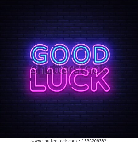 Good Luck Neon Sign Stock photo © Voysla