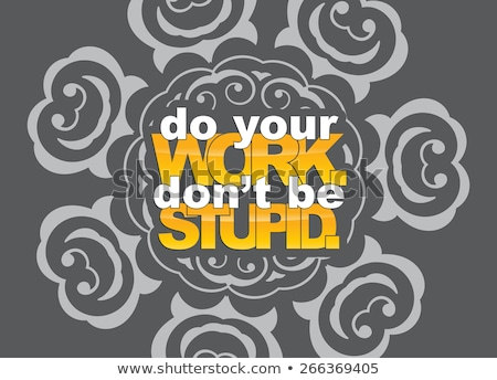 Stockfoto: Do Your Work Dont Be Stupid
