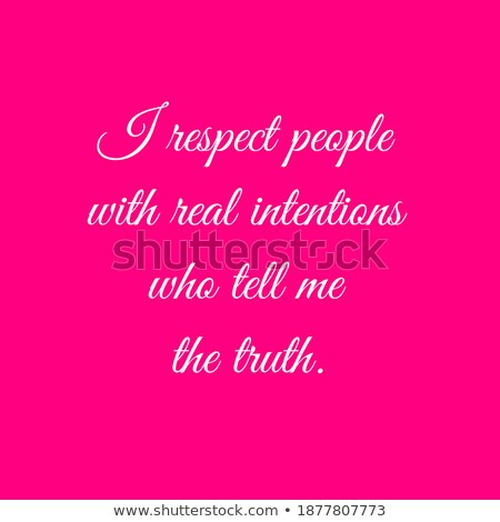 Respect those that tell me the truth Stock photo © maxmitzu
