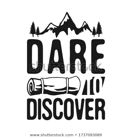 Dare to Discover - Camp Adventure Graphic for T-Shirt, prints. Vintage hand drawn outdoors silhouett Stock photo © JeksonGraphics