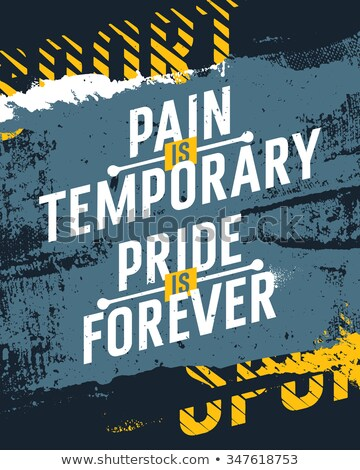 Pain Is Temporary Pride Is Forever Stock photo © Jasminko