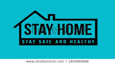 stay home and safe poster for being healthy Stock photo © SArts