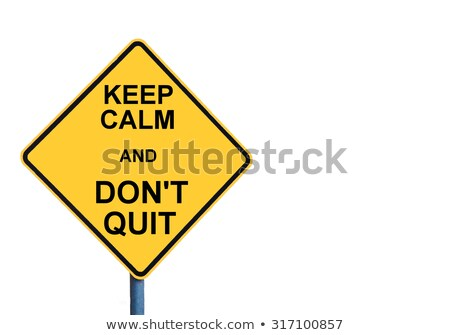 Keep calm and don't quit Stock photo © Bratovanov