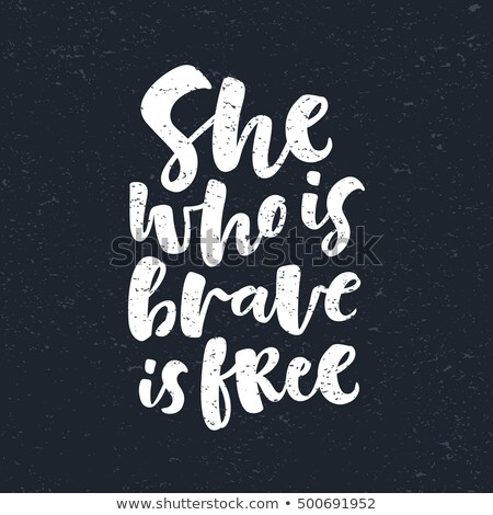 She who is brave is free Stock photo © crrobins