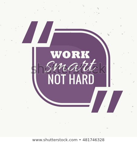work smart not hard quotation frame Stock photo © SArts
