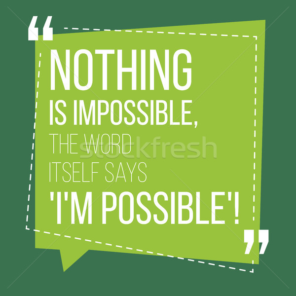 Motivational quote. Inspiration. Nothing is impossible, the word Stock photo © tina7shin