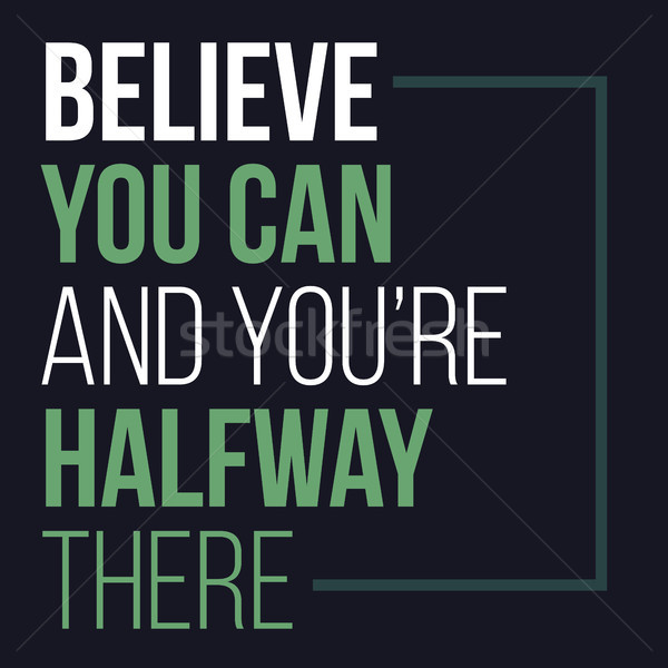 Stock photo: Believe you can and you have halfway there