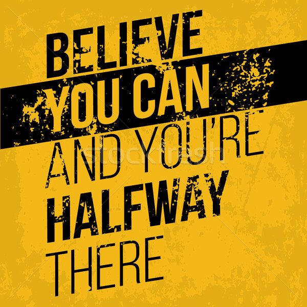 Believe you can and you have halfway there Stock photo © tina7shin