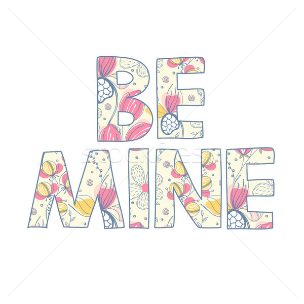 Be mine. Romantic quote. Floral decoration. Letters with flowers. Happy Valentine's Day. Holiday in  Stock photo © user_10144511
