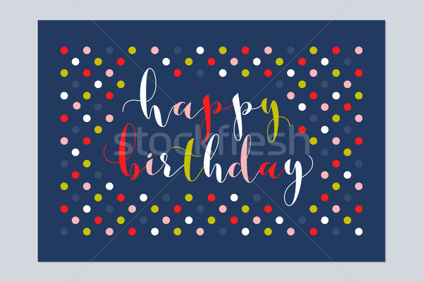 Happy birthday greeting card with calligraphic lettering on multicolored polka dot background Stock photo © ussr