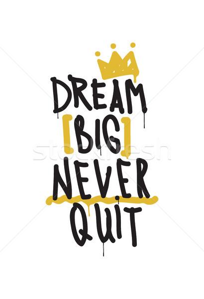 Dream big never quit. Color inspirational vector illustration Stock photo © Vanzyst