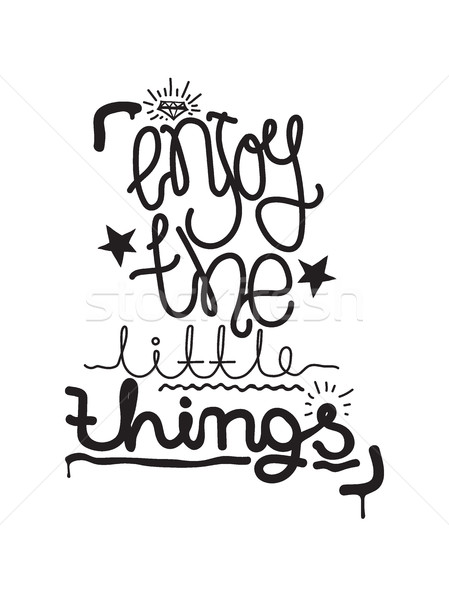 Stock photo: Enjoy the little things. Simple lettering quote, universal youth