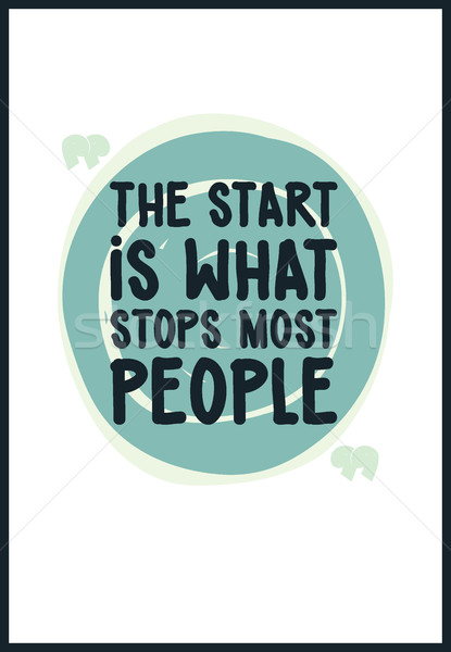 The start is what stops most people. Simple lettering quote with Stock photo © Vanzyst