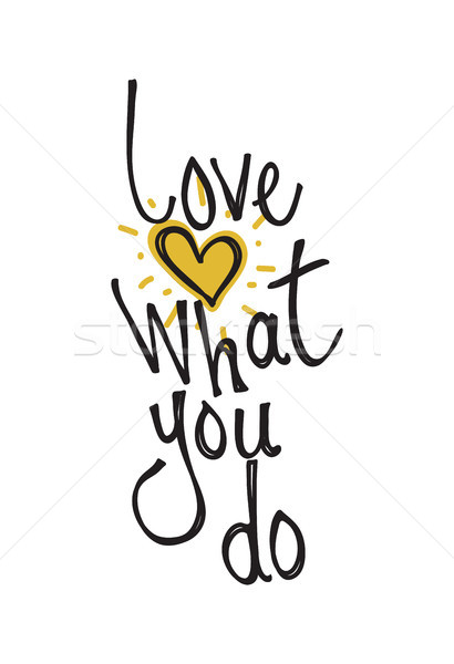 Love what you do. Color inspirational vector illustration Stock photo © Vanzyst