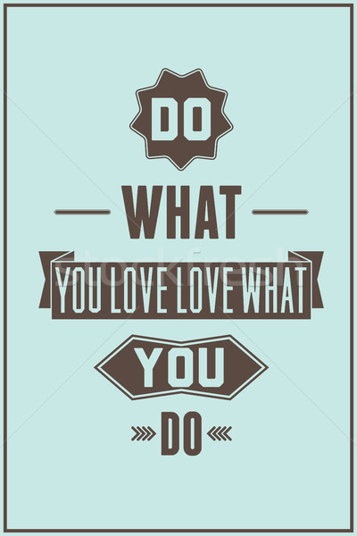 Work quote poster. Do what you love love what you do Stock photo © Vanzyst