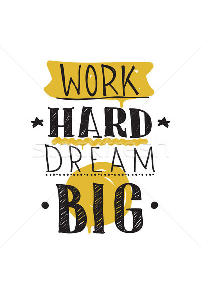 Work hard dream big. Color inspirational vector illustration Stock photo © Vanzyst