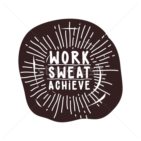 Work sweat achieve. Black and White.  Stock photo © Vanzyst