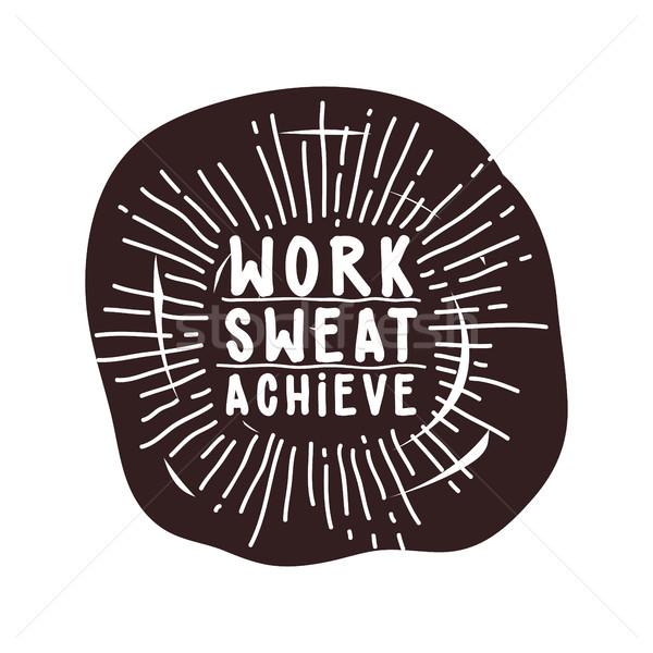 çalışmak ter siyah beyaz motivasyon poster aktarmak Stok fotoğraf © Vanzyst