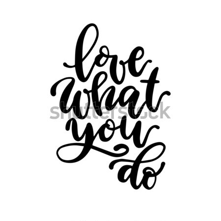 Beautiful lettering love what you do text. Vector isolated hand drawn phrase. Stock photo © vasilixa