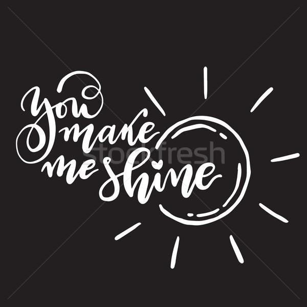 You make me shine handwritten beautiful inscription. Vector typographic. Stock photo © vasilixa