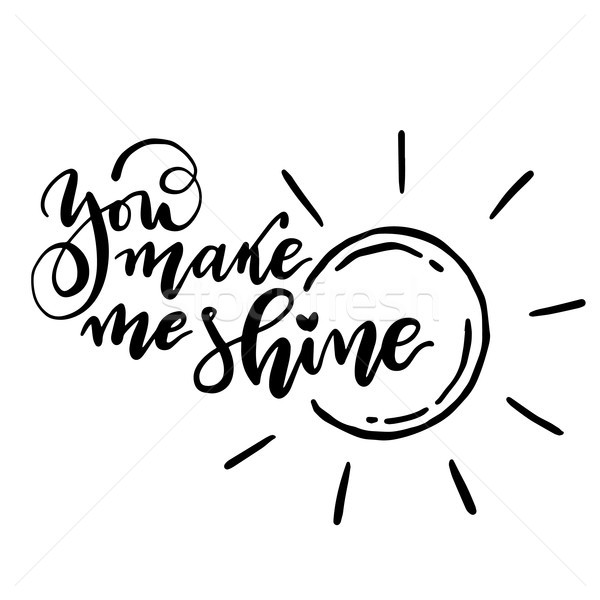 Calligraphic you make me shine text. Vector isolated phrase. Stock photo © vasilixa