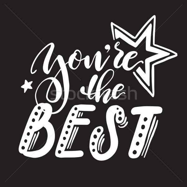 You are the best lettering inscription with hand drawn stars retro style. Vector calligraphic phrase Stock photo © vasilixa