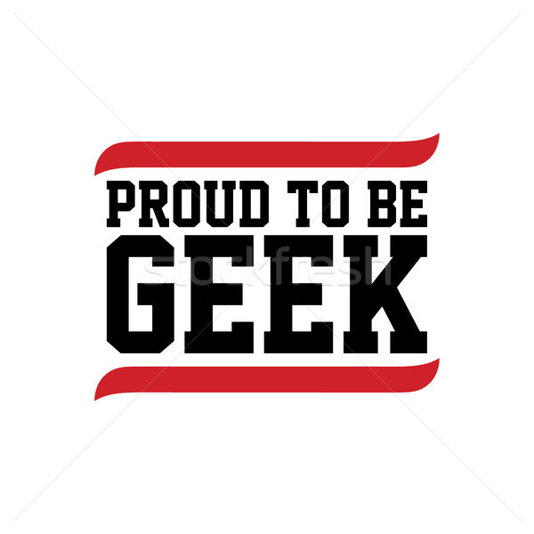 proud to be geek black red text Stock photo © vector1st